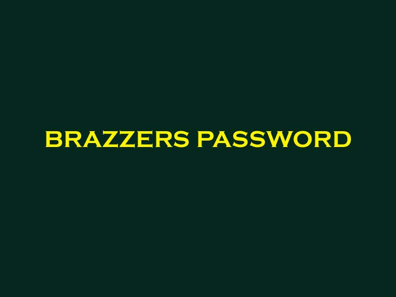 Brazzers Password Gets Free With Username For Premium Access 12 March