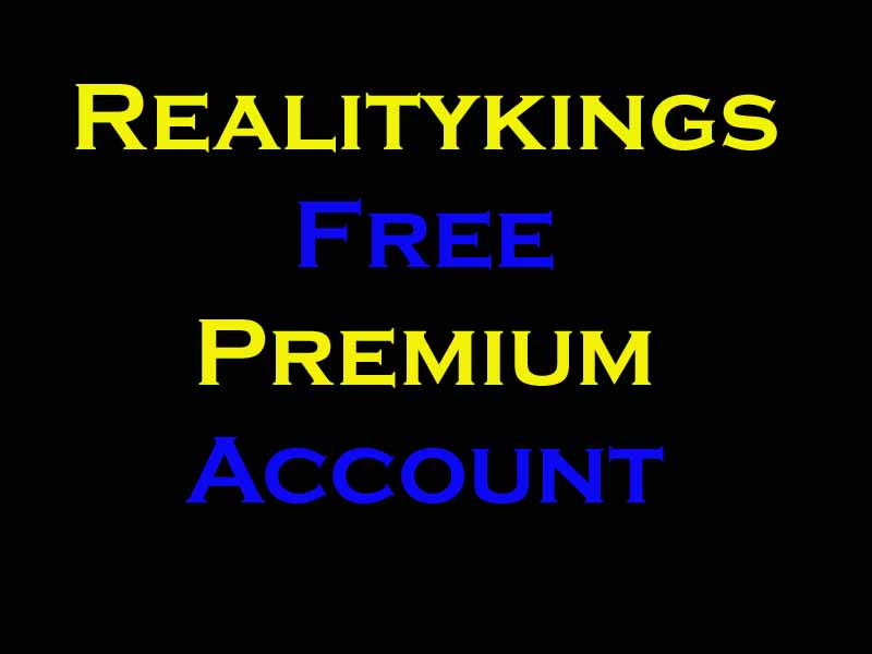 Realitykings free premium account